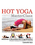 Hot Yoga MasterClass: Discover a Beautiful Hot Yoga Practice, Precision Techniques for Beginners to Advanced (Black & White Edition)