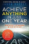 Achieve Anything in Just One Year Be Inspired Daily to Live Your Dreams & Accomplish Your Goals