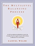 The Multilevel Balancing Process: A Life Force Balancing Modality to Assist the Critically Ill and to Support Anyone Who Wishes to Maintain His or Her