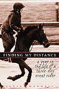 Finding My Distance: A Year in the Life of a Three-Day Event Rider