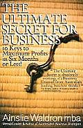 Ultimate Secret for Business 10 Keys to Maximum Profits in Six Months or Less