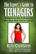 The Expert's Guide to TEENAGERS: 10 Interviews With Professionals Who Share What They've Learned