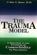 The Trauma Model: A Solution to the Problem of Comorbidity in Psychiatry