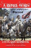A Rebel Born: A Defense of Nathan Bedford Forrest