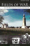 Fields of War Fifty Key Battlefields in France & Belgium A Visitors Guide to Historic Sites