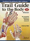 Trail Guide to the Body An Essential Hands On Learning Resource 4th Edition Student Workbook