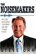The Noisemakers: Why They Keep Losing Your Money and How to Make It Stop