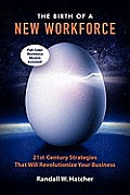 The Birth of a New Workforce: 21st-Century Strategies That Will Revolutionize Your Business