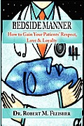 Bedside Manner: How to Gain Your Patients' Respect, Love & Loyalty