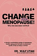 Change Your Menopause - Why One Size Does Not Fit All