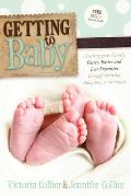 Getting to Baby: Creating Your Family Faster, Easier and Less Expensive Through Fertility, Adoption, or Surrogacy