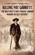 Killing Pat Garrett, The Wild West's Most Famous Lawman - Murder or Self-Defense?