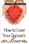 How to Love Your Spouse's Lover: A Story of Forgiveness