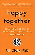 Happy Together: Creating a Lifetime of Connection, Commitment, and Intimacy