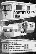 Poetry City, USA, Vol. 1: Poems Read at the Inaugural Great Twin Cities Poetry Read + Essays, Reviews, Interviews