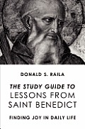 The Study Guide to Lessons from Saint Benedict: Finding Joy in Daily Life
