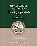 Small Group Instructor Training Course (SGITC): Volume 1: Course Management Plan and Student Handbook