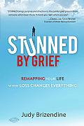 Stunned by Grief Remapping Your Life When Loss Changes Everything