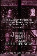 The Literary Structural Analysis of John's Prologue (John 1: 1-18 RSV): As Presented in Jesus's Beloved Disciple: Seize Life Now!