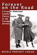 Forever on the Road: A Franco-American Family's Thirty Years in the Foreign Service