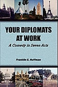 Your Diplomats at Work: A Comedy in Seven Acts