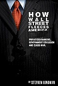 How Wall Street Fleeces America Privatized Banking Government Collusion & Class War