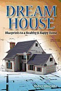 Dream House: Blueprints to a healthy & happy home