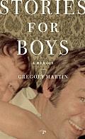 Stories for Boys A Memoir