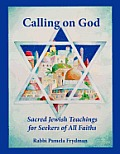 Calling on God: Sacred Jewish Teachings For Seekers of All Faiths