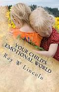 Your Child's Emotional World: Part One: A Guide to Teaching Intelligent Emotions
