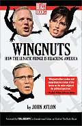 Wingnuts How the Lunatic Fringe Is Hijacking America