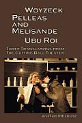 Woyzeck, Pelleas and Melisande, Ubu Roi: Three Translations from the Cutting Ball Theater