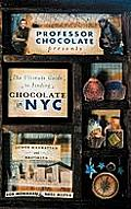 The Ultimate Guide to Finding Chocolate in NYC (Lower Manhattan and Brooklyn Edition): 11 Chocolate Walking Tours to Guide You to the Best Bonbons, Tr