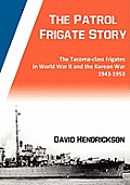The Patrol Frigate Story - The Tacoma-class Frigates in World War II and the Korean War 1943-1953