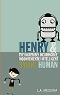 Henry and the Incredibly Incorrigible, Inconveniently Intelligent Smart Human