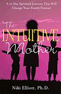 The Intuitive Mother: A 21-Day Spiritual Journey That Will Change Your Family Forever