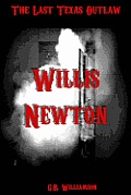 Willis Newton: The Last Texas Outlaw