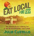 Eat Local for Less: The Ultimate Guide to Opting Out of Our Broken Industrial Food System
