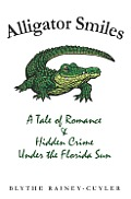 Alligator Smiles: A Tale of Romance & Hidden Crime Under the Florida Sun