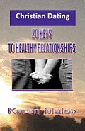 Christian Dating: 20 Keys to Healthy Relationships