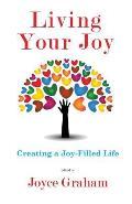 Living Your Joy: Creating A Joy-Filled Life