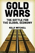 Gold Wars The Battle for the Global Economy