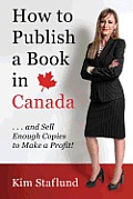 How to Publish a Book in Canada ... and Sell Enough Copies to Make a Profit!