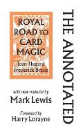 The Annotated Royal Road to Card Magic: with new material by MARK LEWIS