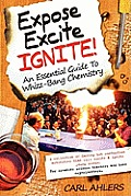 Expose, Excite, Ignite!: An Essential Guide to Whizz-Bang Chemistry