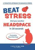 How To Beat Stress - Find Your Positive Head Space: Find Your Positive Head Space In 20 Seconds