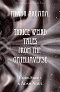 Major Arcana: Thrice Weird Tales from the Opheliaverse