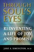 Through Soul's Eyes: Reinventing a Life of Joy and Promise