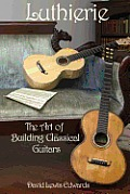 Luthierie: The Art of Building Classical Guitars