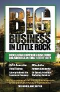 Big Business in Little Rock: How 6 Local Companies Have Found Big Success In This Little City